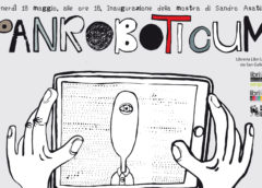 "Venerdì 18/05/2018 – Inaugurazione mostra ""Panroboticum"" di Sandro Asatiani"